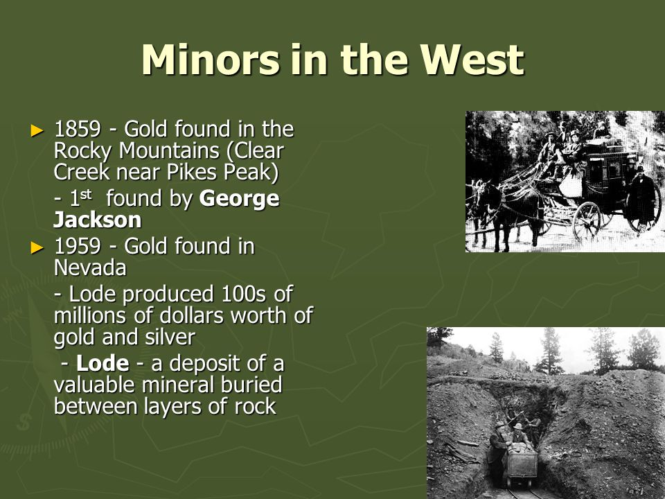 Minors in the West 1859 - Gold found in the Rocky Mountains (Clear Creek near Pikes Peak) - 1st found by George Jackson.