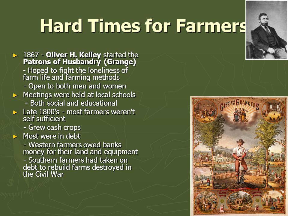 Hard Times for Farmers 1867 - Oliver H. Kelley started the Patrons of Husbandry (Grange)