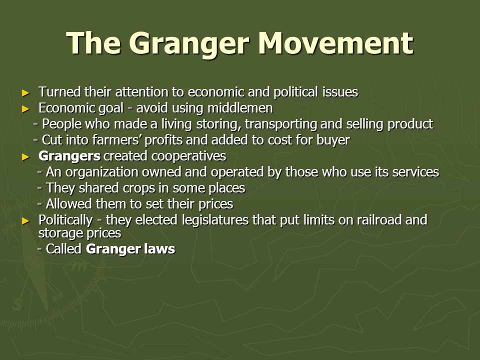 The Granger Movement Turned their attention to economic and political issues. Economic goal - avoid using middlemen.