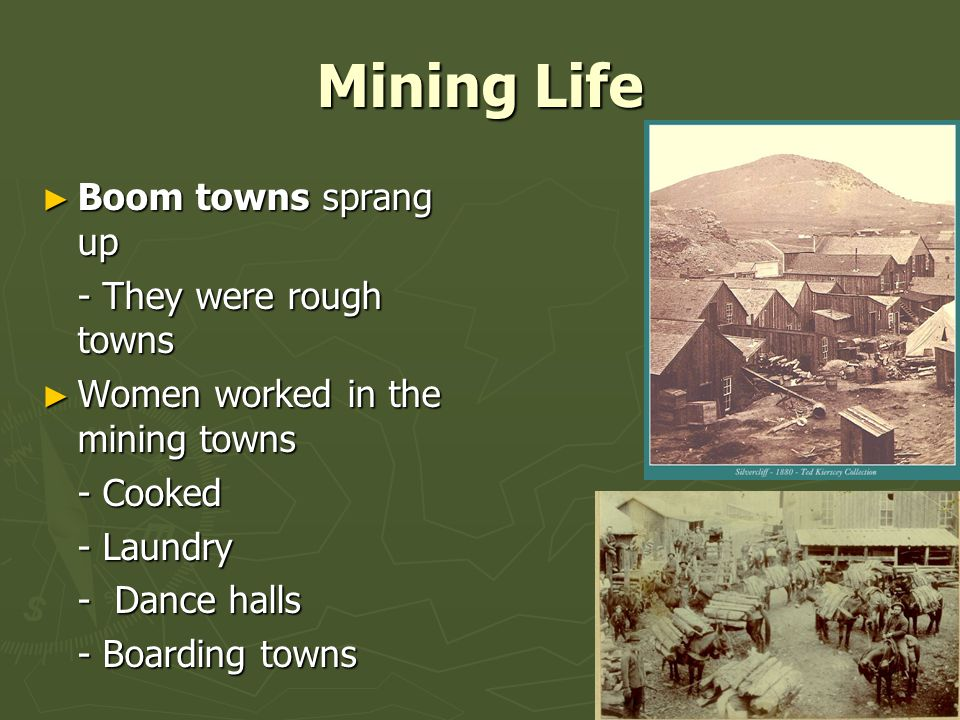 Mining Life Boom towns sprang up - They were rough towns