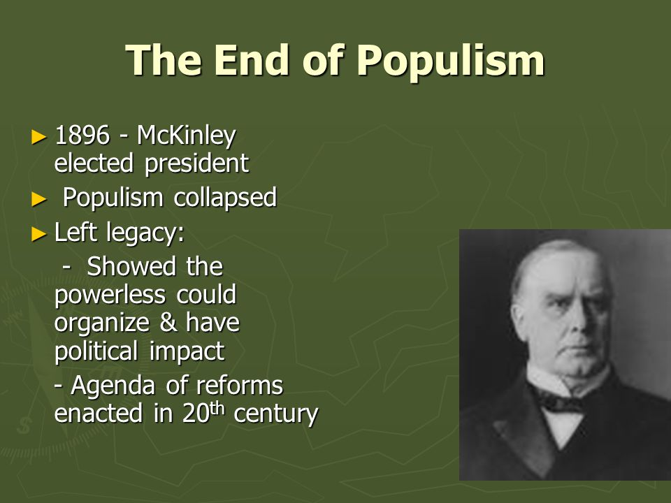 The End of Populism 1896 - McKinley elected president