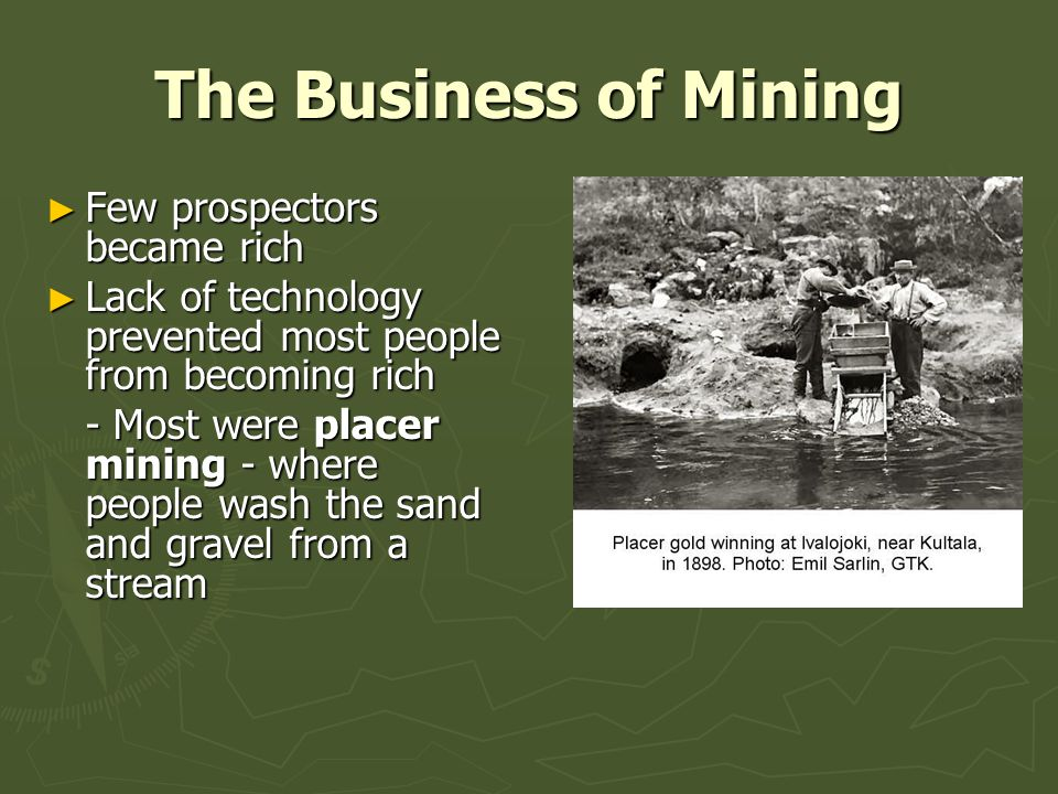 The Business of Mining Few prospectors became rich