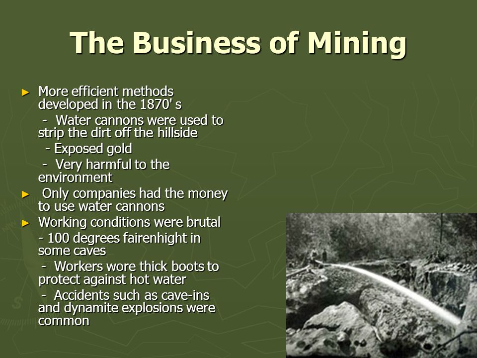 The Business of Mining More efficient methods developed in the 1870 s