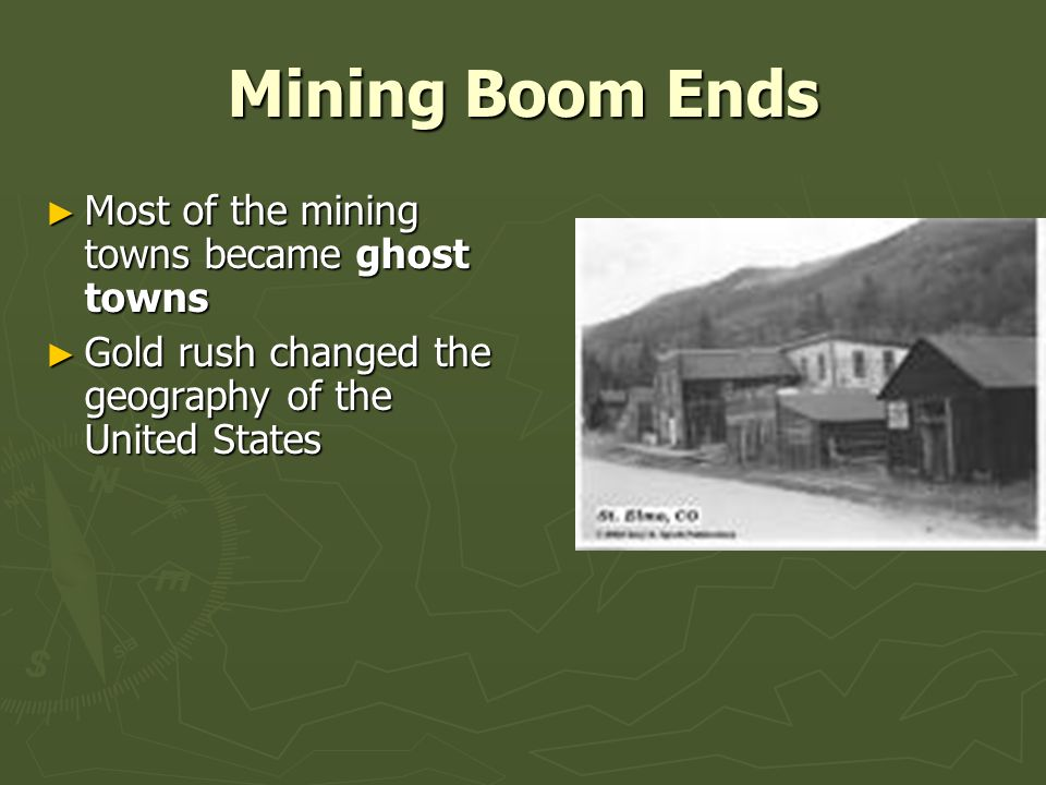 Mining Boom Ends Most of the mining towns became ghost towns