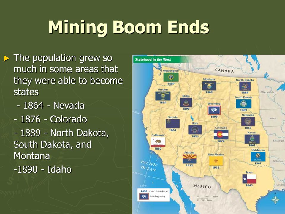 Mining Boom Ends The population grew so much in some areas that they were able to become states. - 1864 - Nevada.