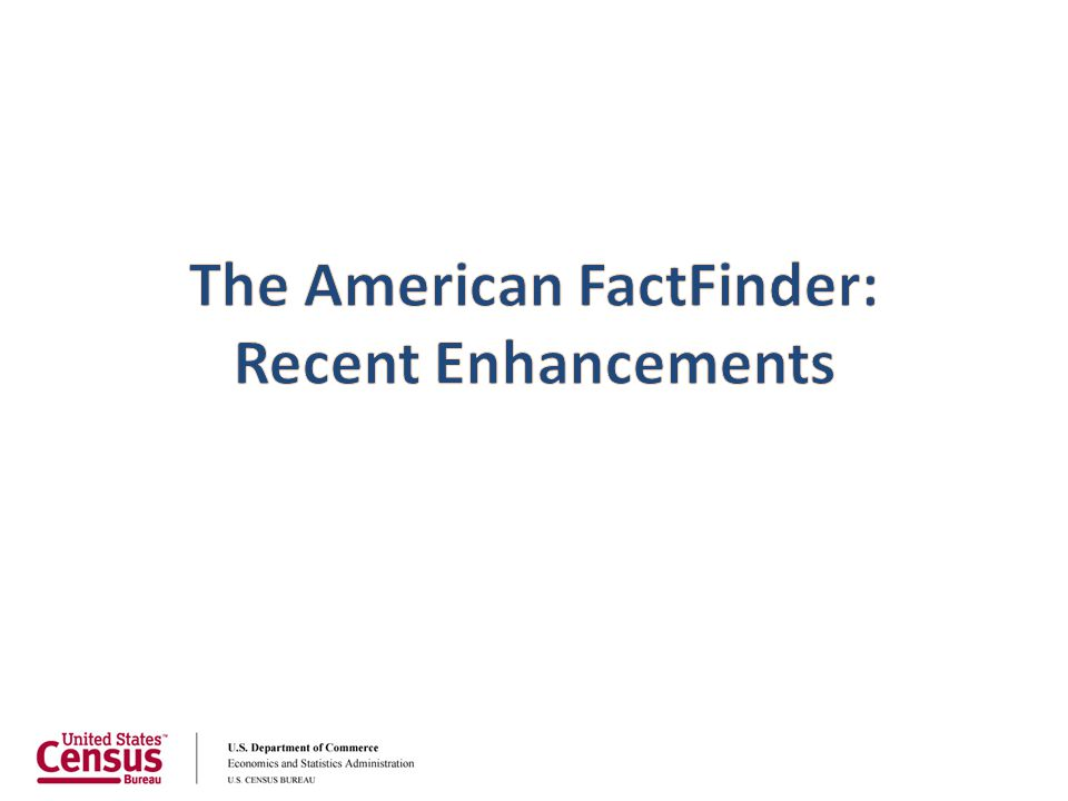 The American FactFinder: Recent Enhancements