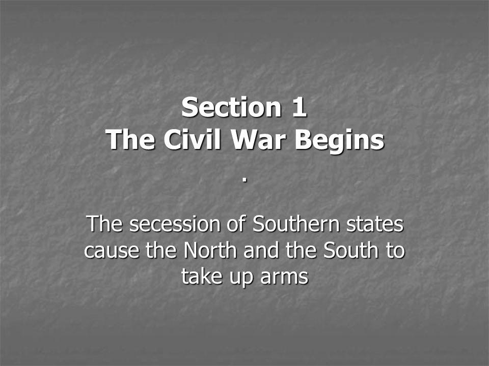 Section 1 The Civil War Begins .