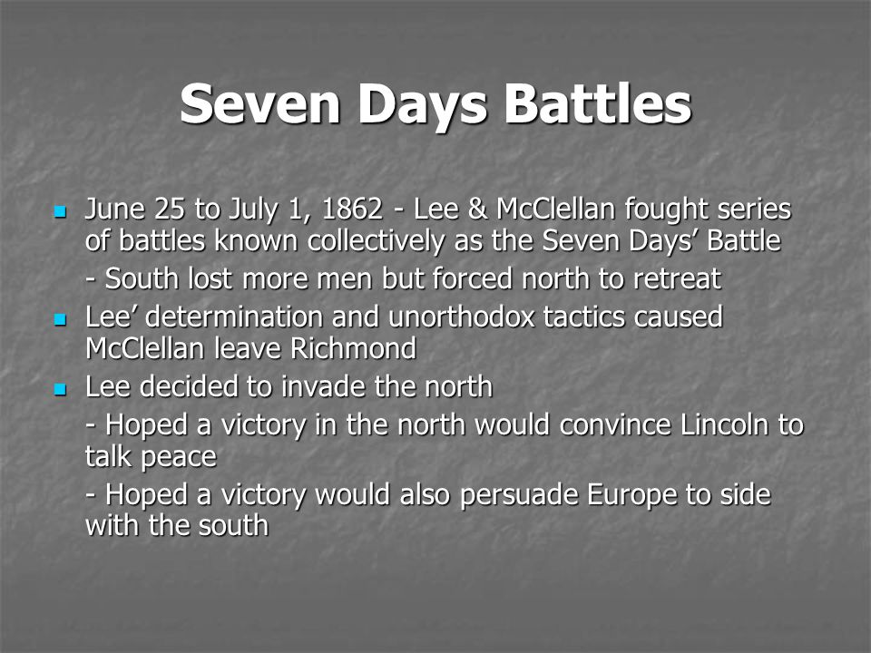 Seven Days Battles June 25 to July 1, 1862 - Lee & McClellan fought series of battles known collectively as the Seven Days' Battle.