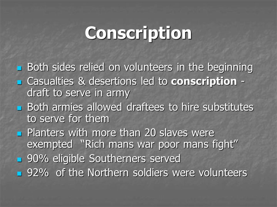 Conscription Both sides relied on volunteers in the beginning