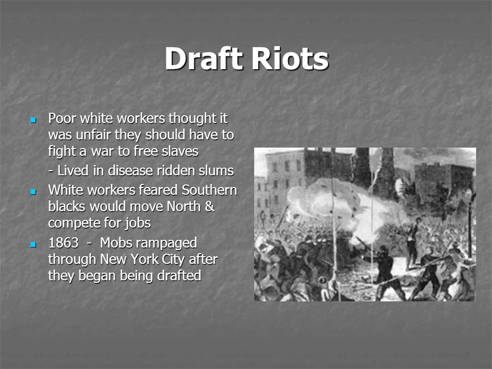 Draft Riots Poor white workers thought it was unfair they should have to fight a war to free slaves.