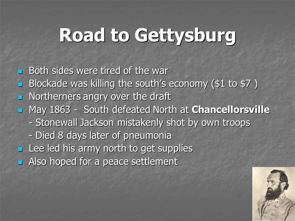 Road to Gettysburg Both sides were tired of the war