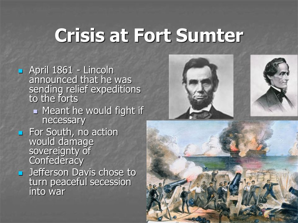 Crisis at Fort Sumter April 1861 - Lincoln announced that he was sending relief expeditions to the forts.