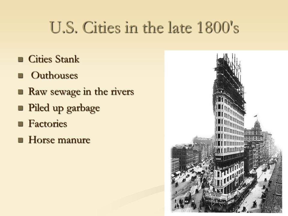 U.S. Cities in the late 1800 s Cities Stank Outhouses