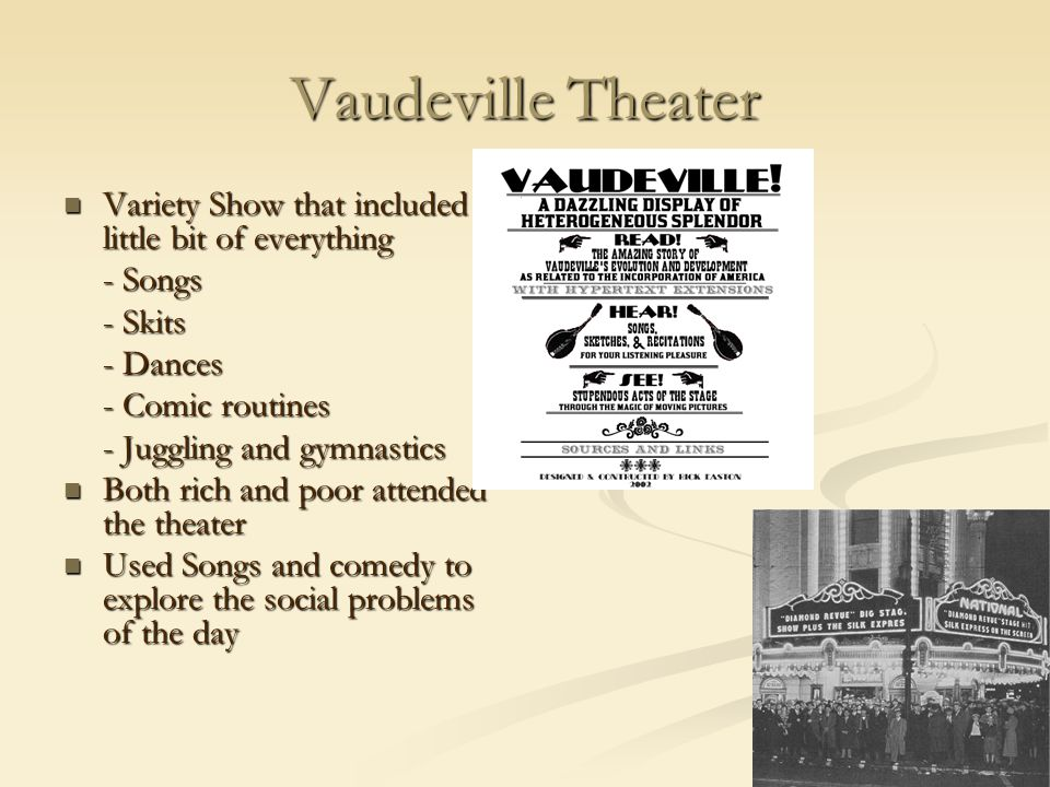 Vaudeville Theater Variety Show that included a little bit of everything. - Songs. - Skits. - Dances.