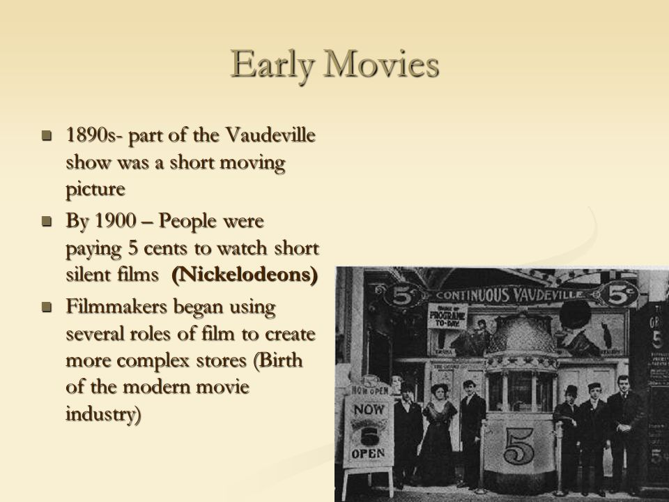 Early Movies 1890s- part of the Vaudeville show was a short moving picture.