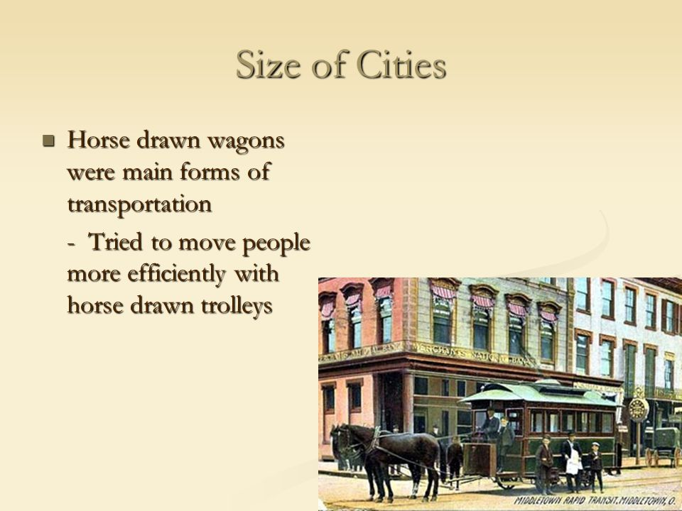 Size of Cities Horse drawn wagons were main forms of transportation