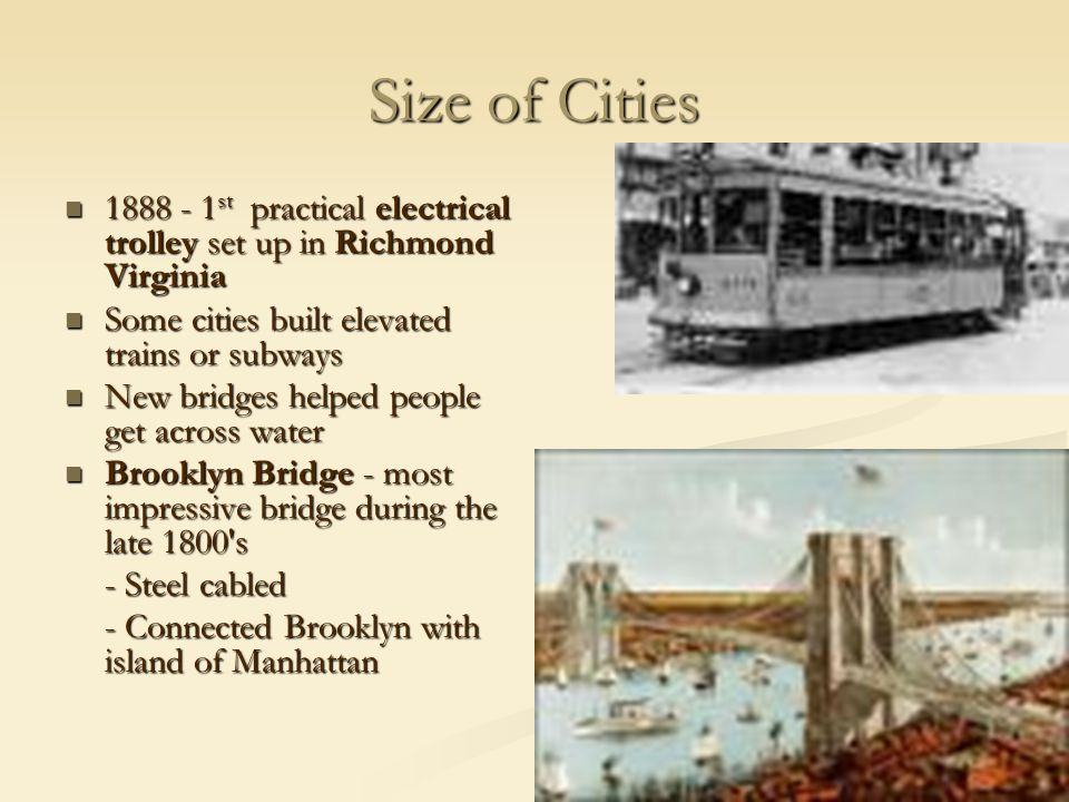 Size of Cities 1888 - 1st practical electrical trolley set up in Richmond Virginia. Some cities built elevated trains or subways.