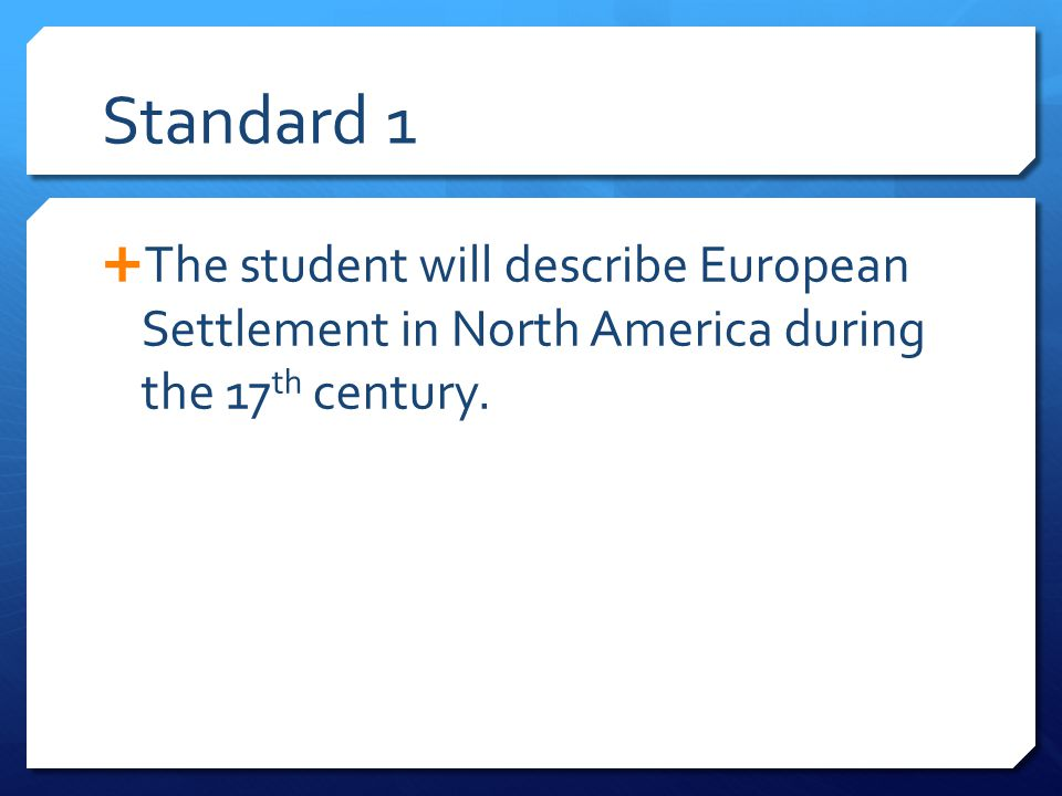 Standard 1 The student will describe European Settlement in North America during the 17th century.