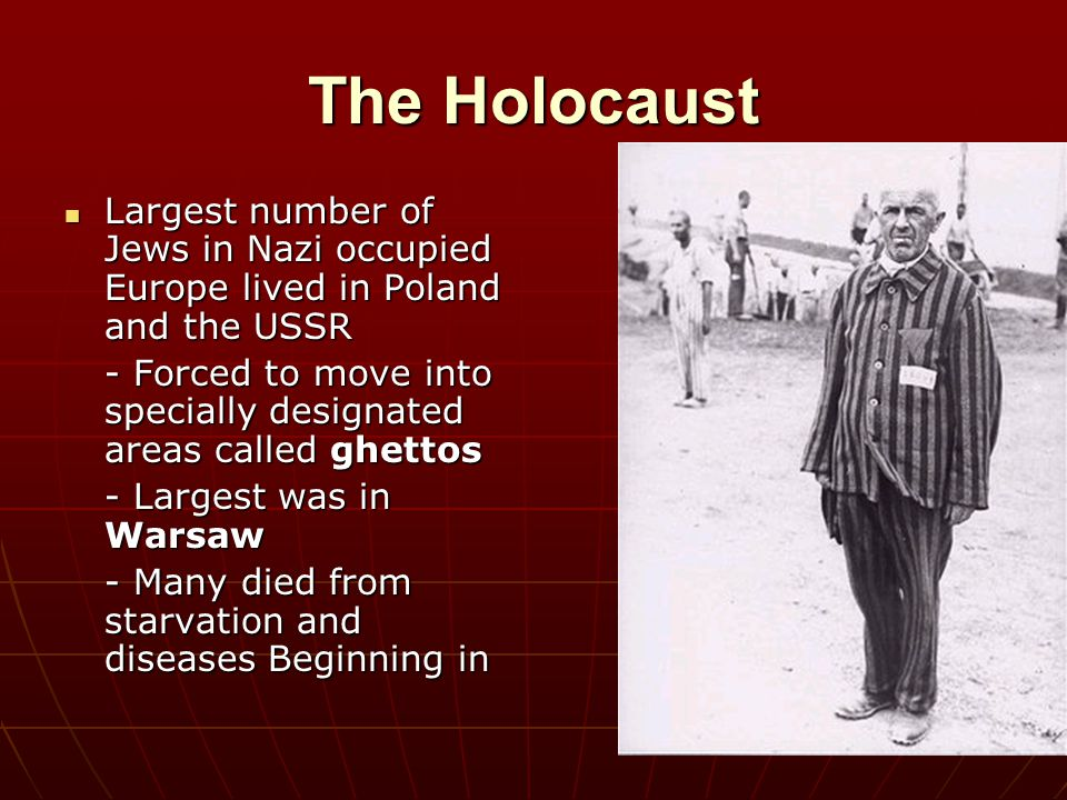 The Holocaust Largest number of Jews in Nazi occupied Europe lived in Poland and the USSR.