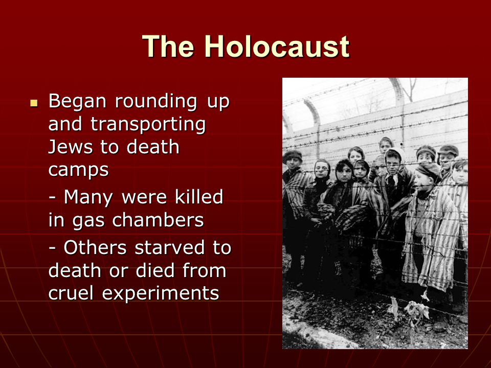 The Holocaust Began rounding up and transporting Jews to death camps