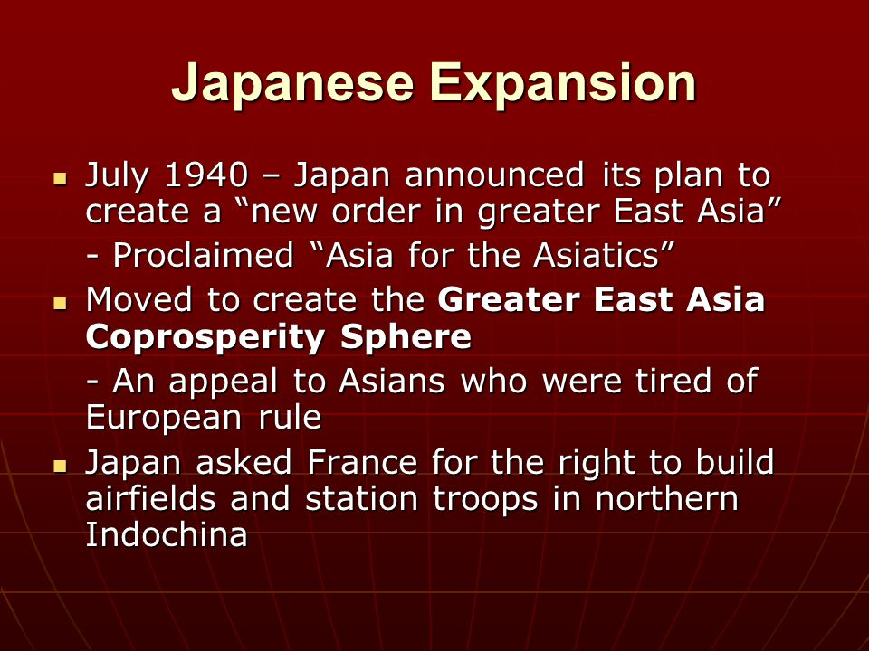 Japanese Expansion July 1940 – Japan announced its plan to create a new order in greater East Asia