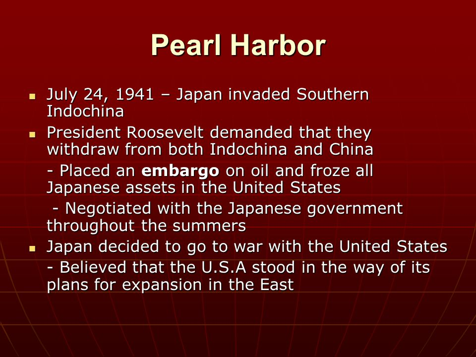 Pearl Harbor July 24, 1941 – Japan invaded Southern Indochina