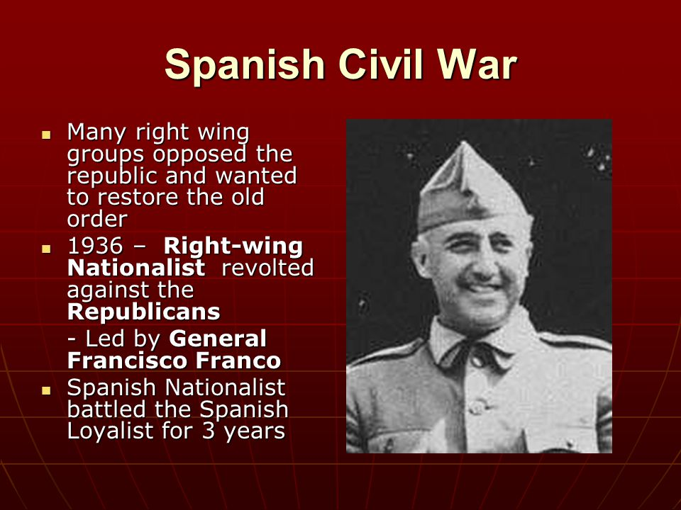 Spanish Civil War Many right wing groups opposed the republic and wanted to restore the old order.