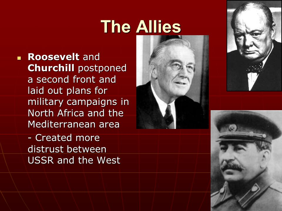 The Allies Roosevelt and Churchill postponed a second front and laid out plans for military campaigns in North Africa and the Mediterranean area.