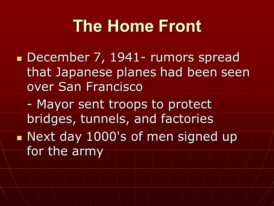 The Home Front December 7, 1941- rumors spread that Japanese planes had been seen over San Francisco.