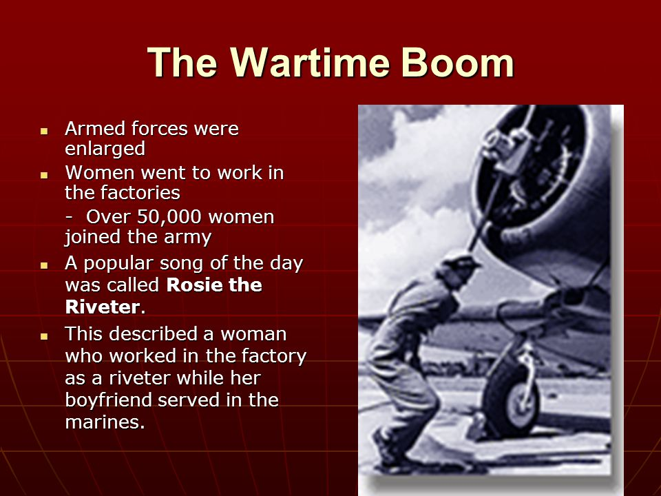 The Wartime Boom Armed forces were enlarged