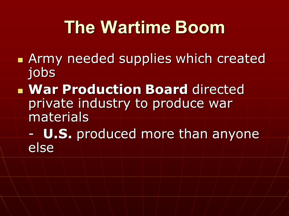 The Wartime Boom Army needed supplies which created jobs