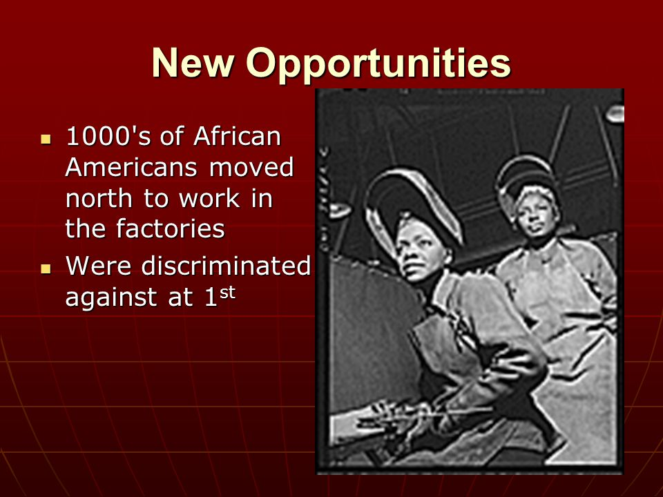 New Opportunities 1000 s of African Americans moved north to work in the factories.