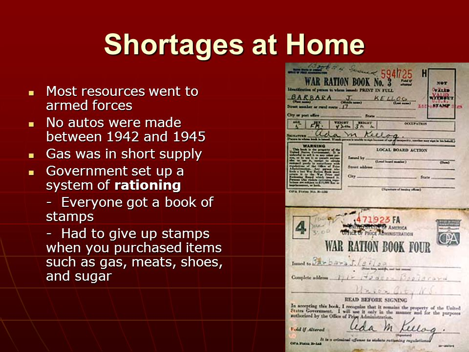Shortages at Home Most resources went to armed forces