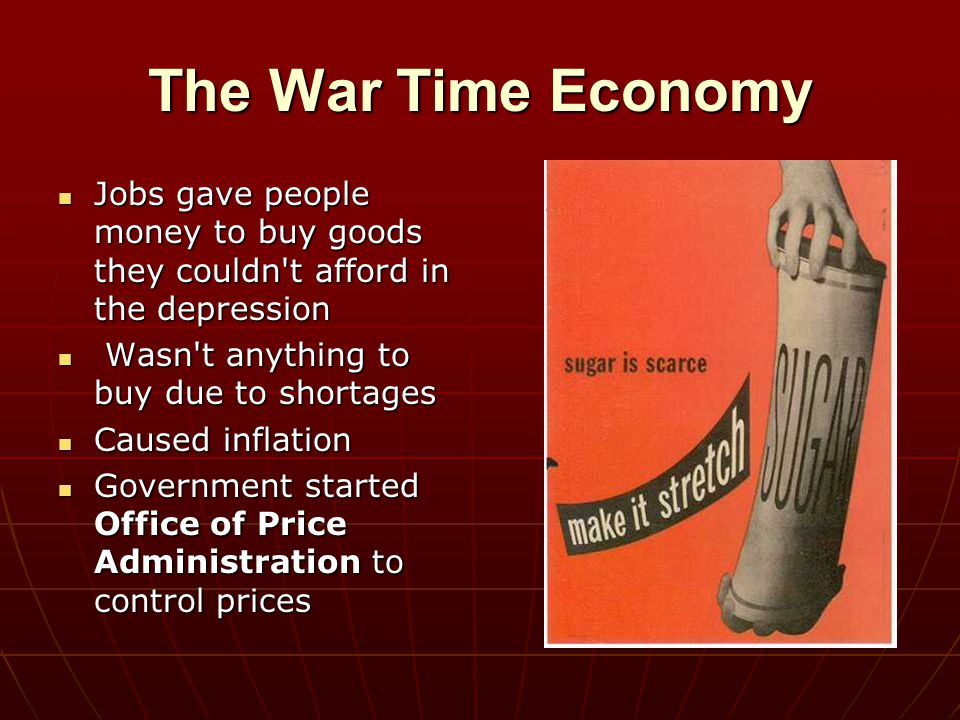 The War Time Economy Jobs gave people money to buy goods they couldn t afford in the depression. Wasn t anything to buy due to shortages.