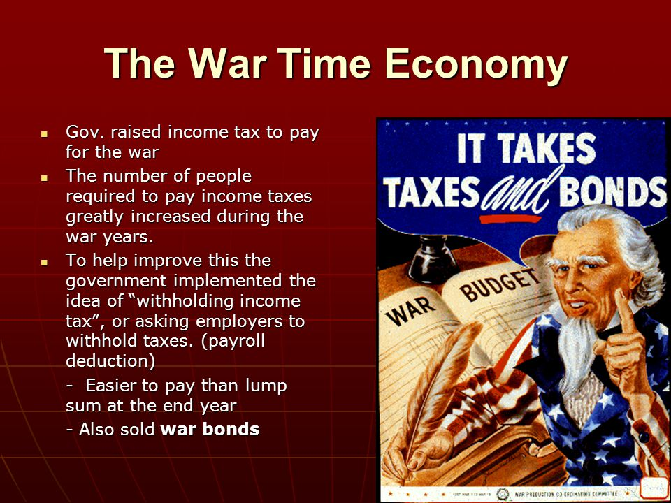 The War Time Economy Gov. raised income tax to pay for the war