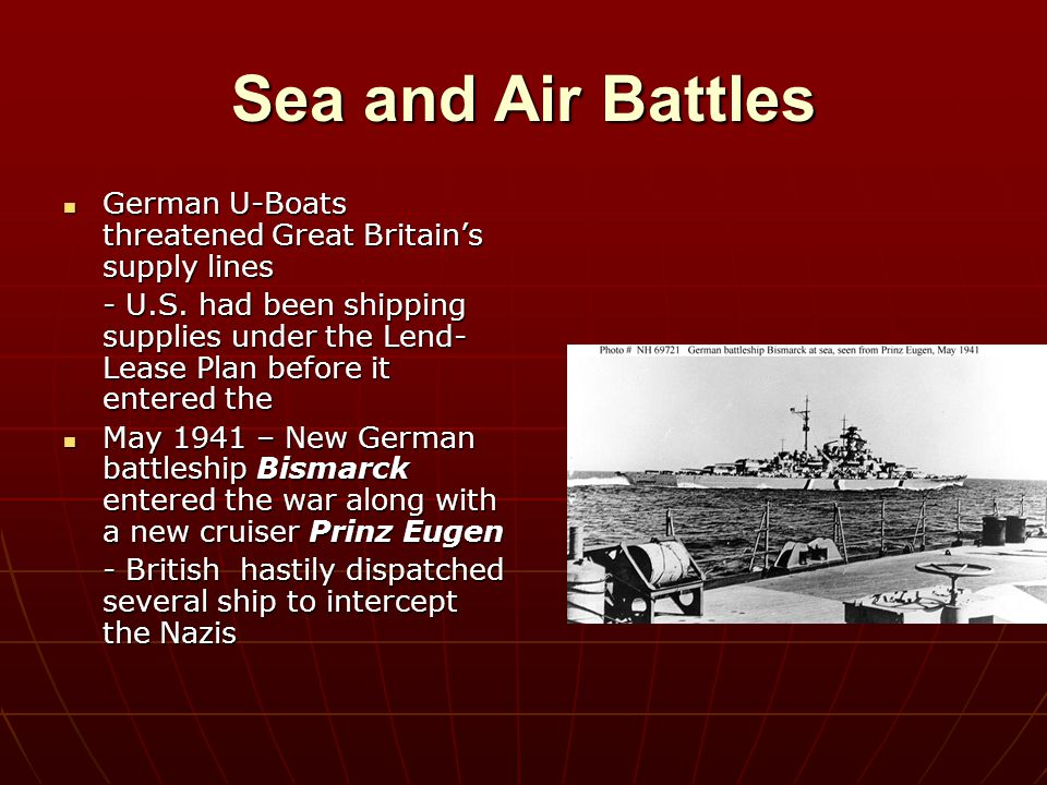 Sea and Air Battles German U-Boats threatened Great Britain's supply lines.