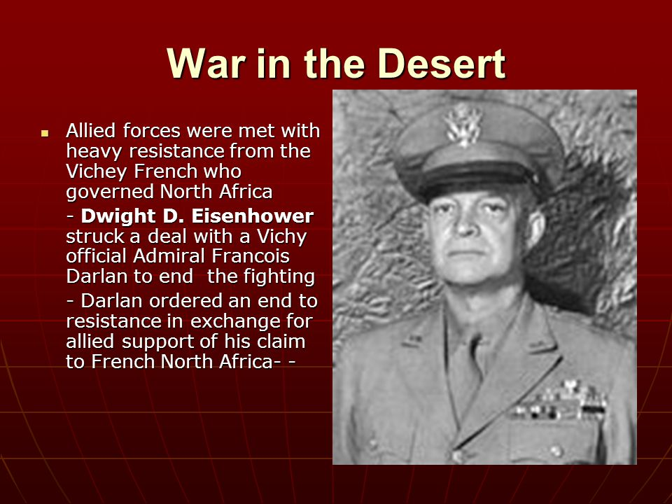 War in the Desert Allied forces were met with heavy resistance from the Vichey French who governed North Africa.