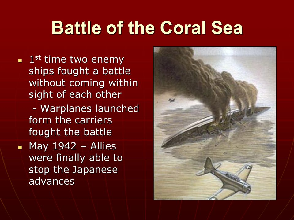 Battle of the Coral Sea 1st time two enemy ships fought a battle without coming within sight of each other.