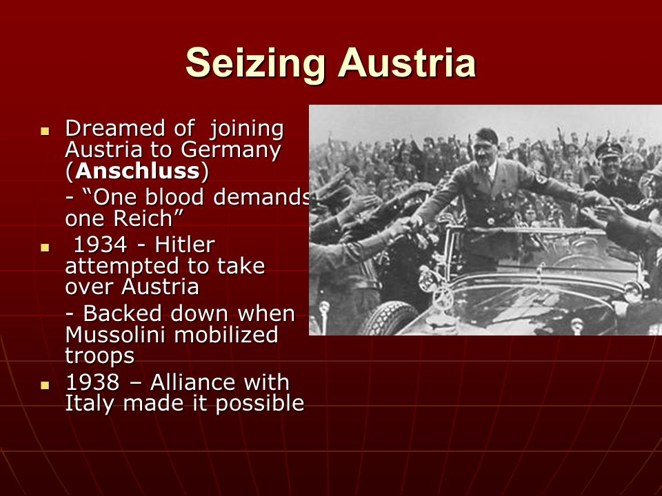 Seizing Austria Dreamed of joining Austria to Germany (Anschluss)