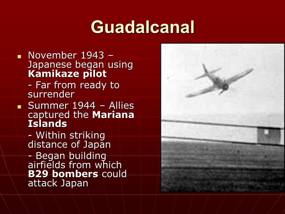 Guadalcanal November 1943 – Japanese began using Kamikaze pilot