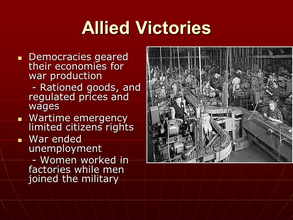 Allied Victories Democracies geared their economies for war production