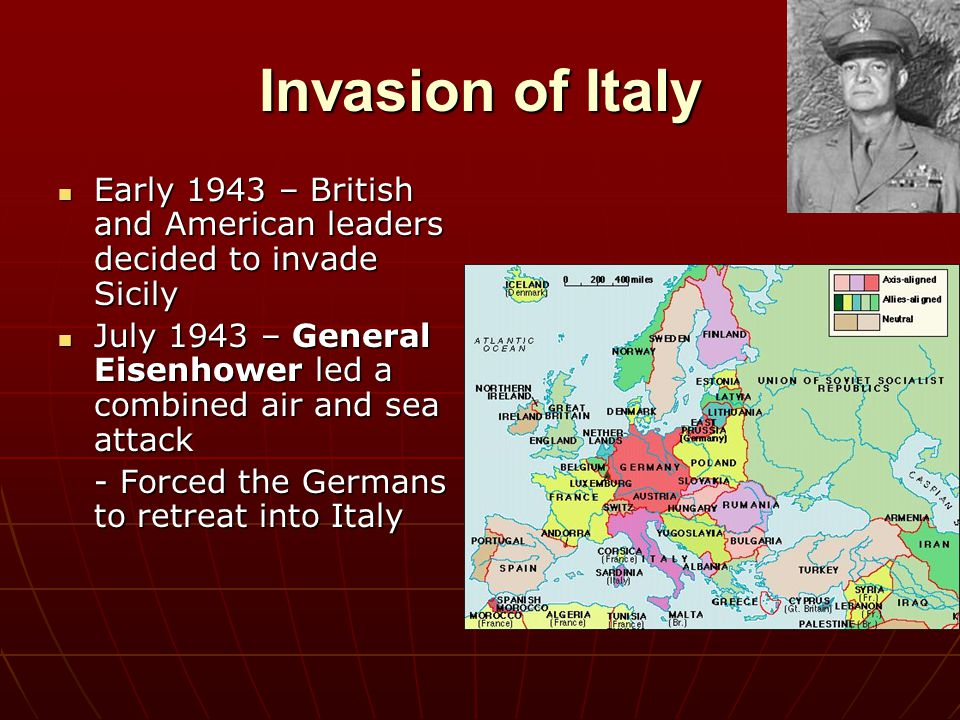 Invasion of Italy Early 1943 – British and American leaders decided to invade Sicily.