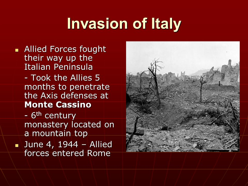 Invasion of Italy Allied Forces fought their way up the Italian Peninsula.