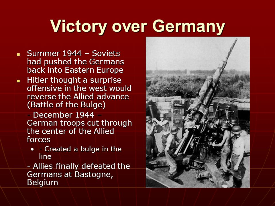Victory over Germany Summer 1944 – Soviets had pushed the Germans back into Eastern Europe.