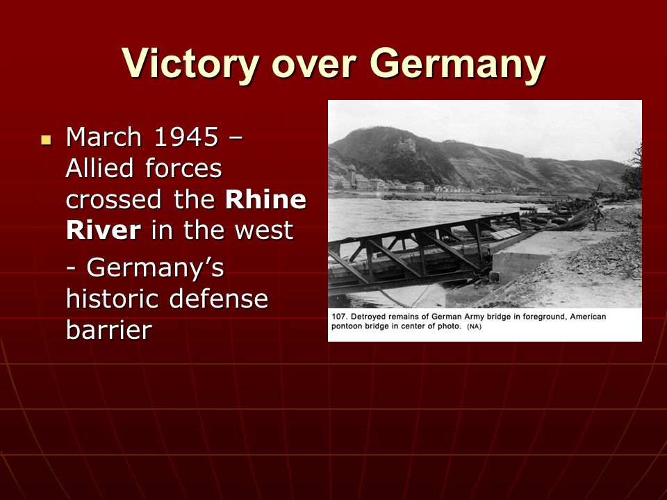 Victory over Germany March 1945 – Allied forces crossed the Rhine River in the west.