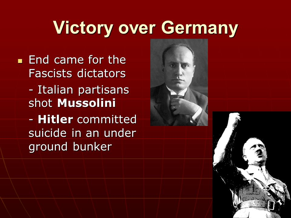 Victory over Germany End came for the Fascists dictators