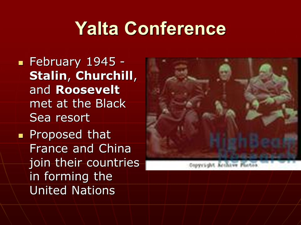 Yalta Conference February 1945 - Stalin, Churchill, and Roosevelt met at the Black Sea resort.