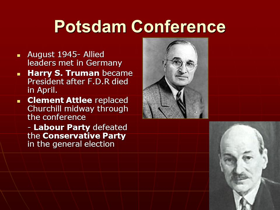 Potsdam Conference August 1945- Allied leaders met in Germany