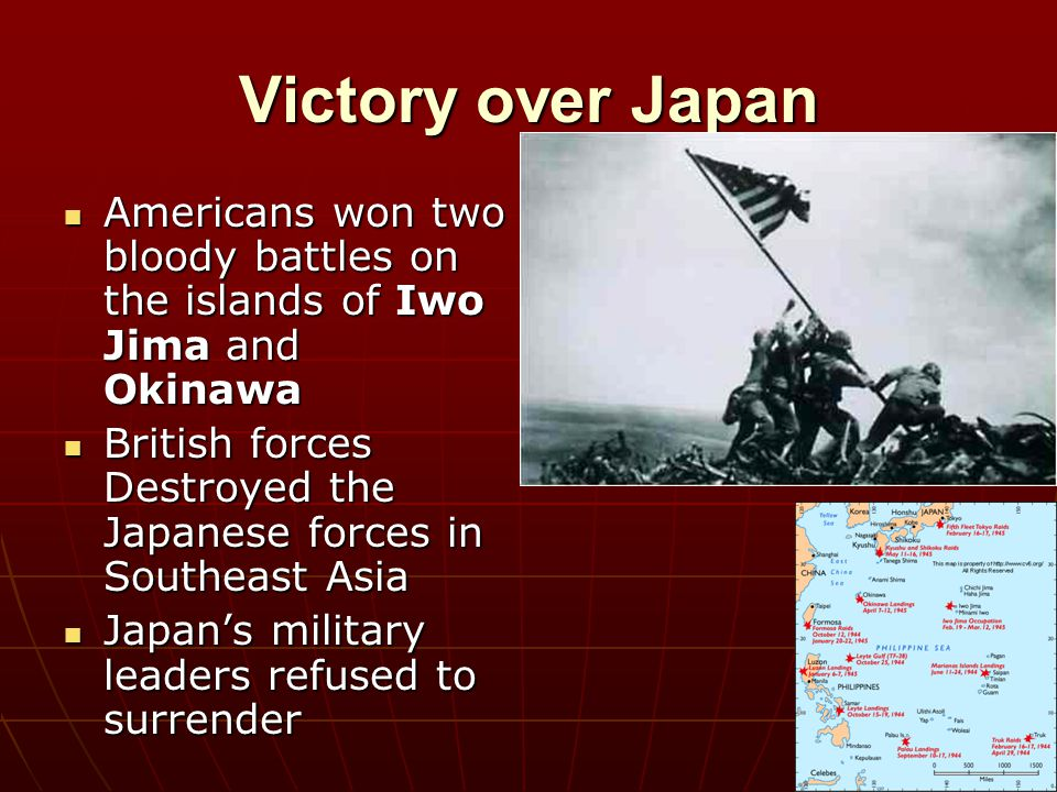 Victory over Japan Americans won two bloody battles on the islands of Iwo Jima and Okinawa.