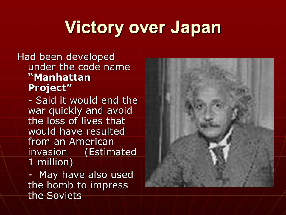 Victory over Japan Had been developed under the code name Manhattan Project